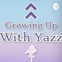Growing Up with Yazz podcast