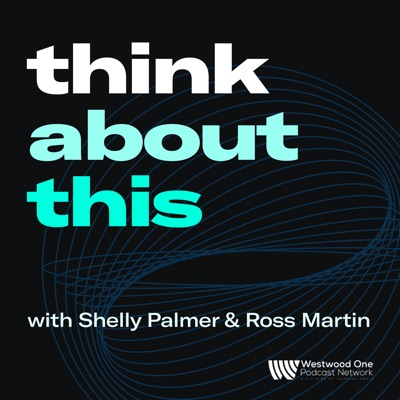 Think About This… with Shelly Palmer & Ross Martin:Shelly Palmer / Ross Martin / Westwood One Podcast Network
