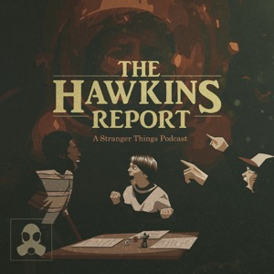 The Hawkins Report: A Stranger Things Podcast