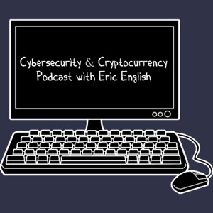 Cybersecurity & Cryptocurrency Podcast with Eric English