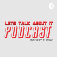 LETS TALK ABOUT IT PODCAST podcast