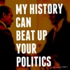 My History Can Beat Up Your Politics artwork
