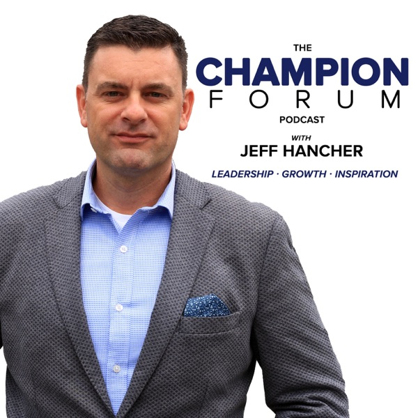 The Champion Forum Podcast with Jeff Hancher
