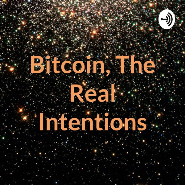 Bitcoin, The Real Intentions