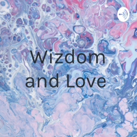 Wizdom and Love podcast