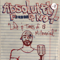 Absolutely F*****g Not-Life & Times of a Millennial. podcast