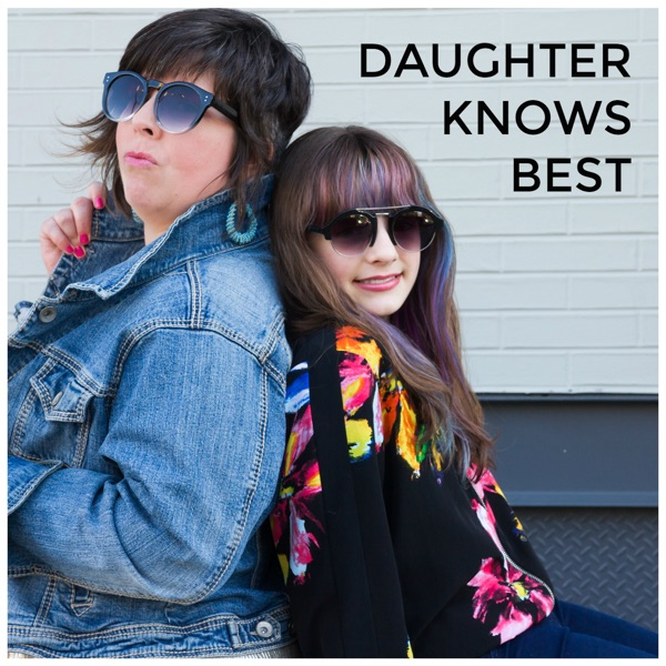 Daughter Knows Best: A Comedy Podcast for Parents and Kids