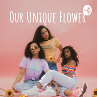 Our Unique Flower podcast
