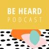 Be Heard Podcast artwork