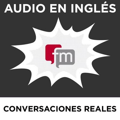 Conversaciones en Inglés Reales: Audio en Inglés:Ingles.fm