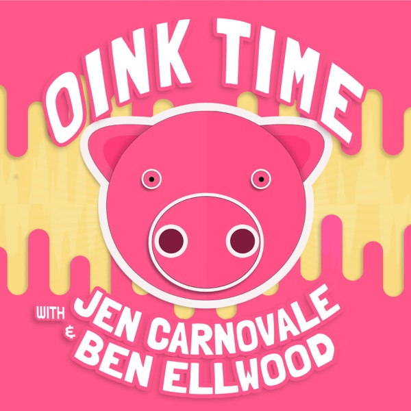 Oink Time with Jen Carnovale and Ben Ellwood