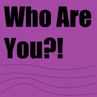 Who Are You podcast