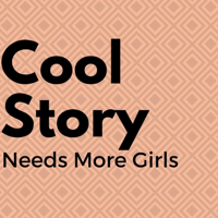 Cool Story; Needs More Girls podcast