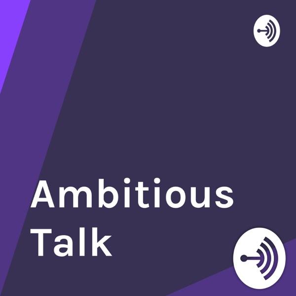 Ambitious Talk