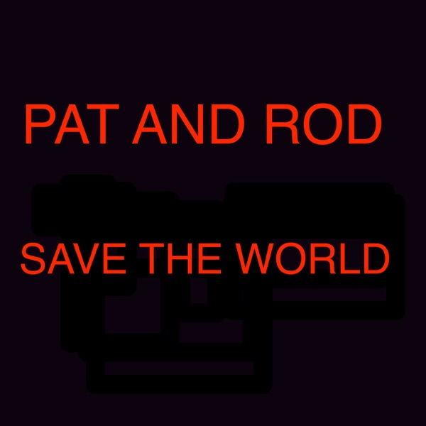 Pat and Rod Save the World