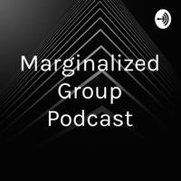 Marginalized Group Podcast podcast