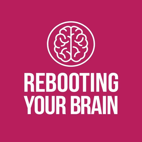 Rebooting Your Brain Podcast