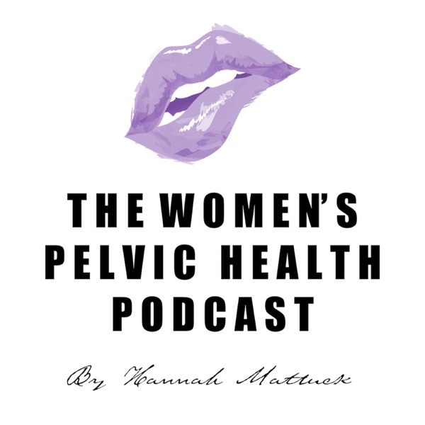 The Women's Pelvic Health Podcast