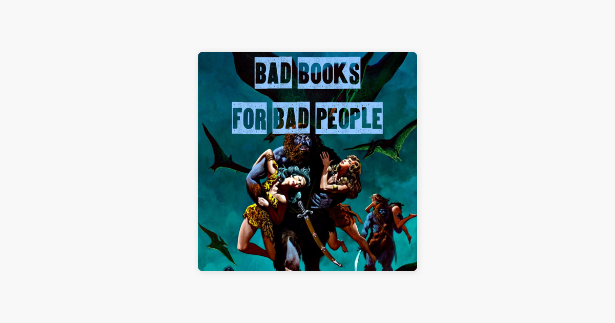 Bad Books for Bad People on Apple Podcasts