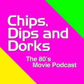 Chips, Dips and Dorks - The 80's Movie Podcast on Apple Podcasts