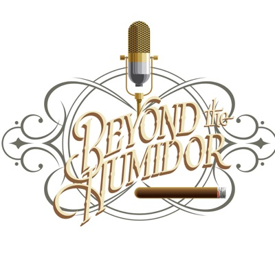 Beyond The Humidor ~ A Cigar Podcast for the Rest of Us!