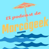 Aventuras Y Desventuras De Marcogeek podcast