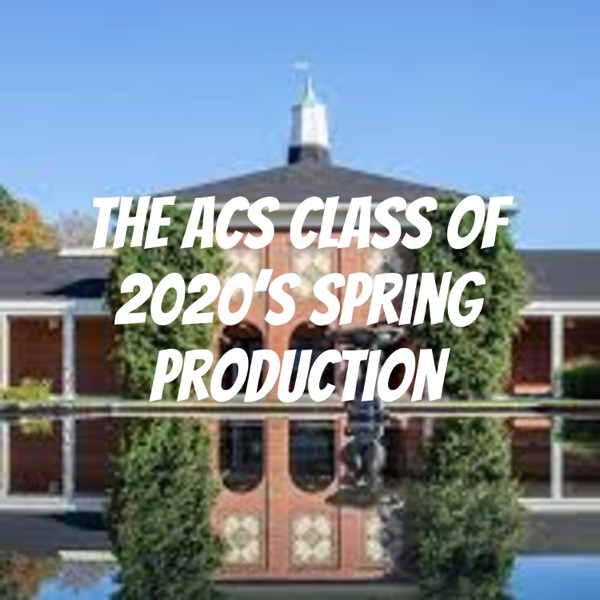 The ACS Class of 2020's Spring Production