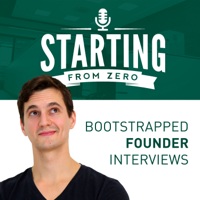StartingFromZero - Self-Funded Founder Interviews podcast