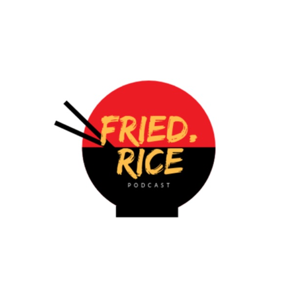 Fried.Rice Podcast