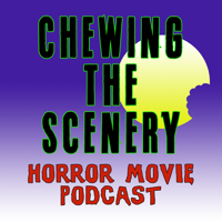 Chewing the Scenery Horror Movie Podcast podcast