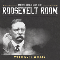 Marketing from the Roosevelt Room podcast
