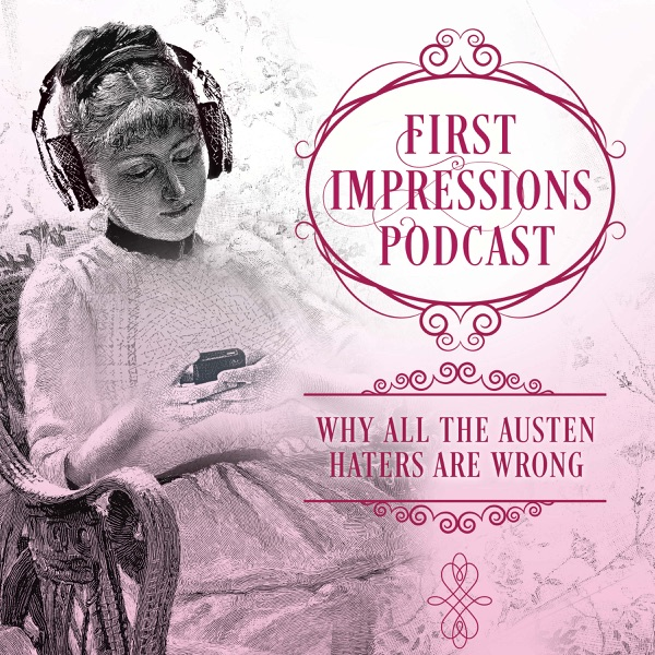First Impressions: Why All the Austen Haters Are Wrong