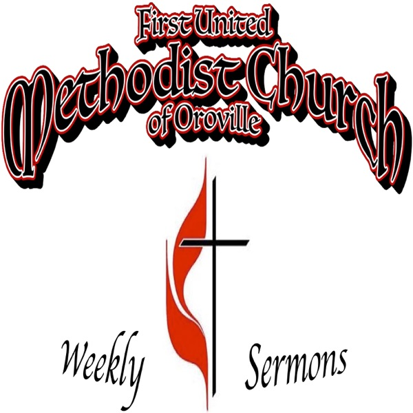 2019 1st United Methodist Church of Oroville, CA Weekly Sermons