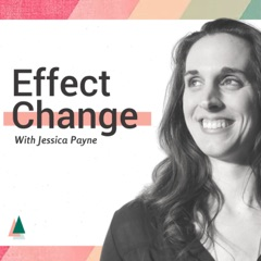 Effect Change With Jessica Payne