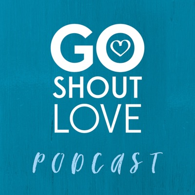 Go Shout Love Podcast