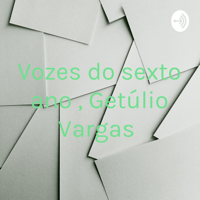 Vozes do sexto ano , Getúlio Vargas podcast
