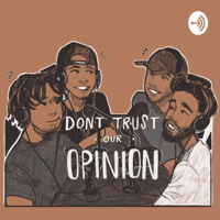 Don't Trust Our Opinion podcast