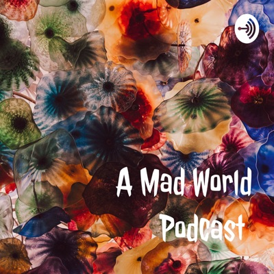 A Mad World Podcast
