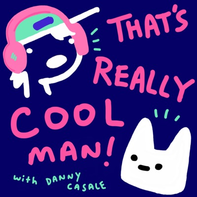 That's Really Cool Man:Danny Casale