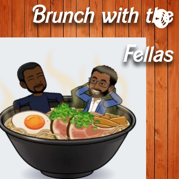 Brunch with the Fellas Podcast