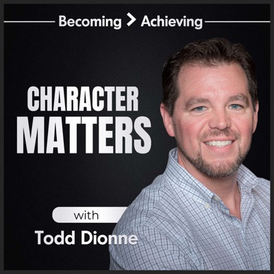 Character Matters with Todd Dionne