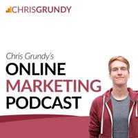Chris Grundy's Online Marketing Podcast podcast