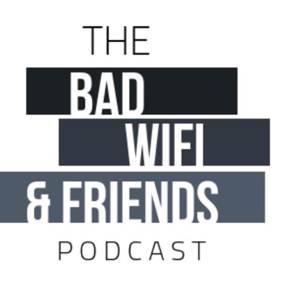 Bad Wifi & Friends