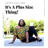 It's A Plus Size Thing!