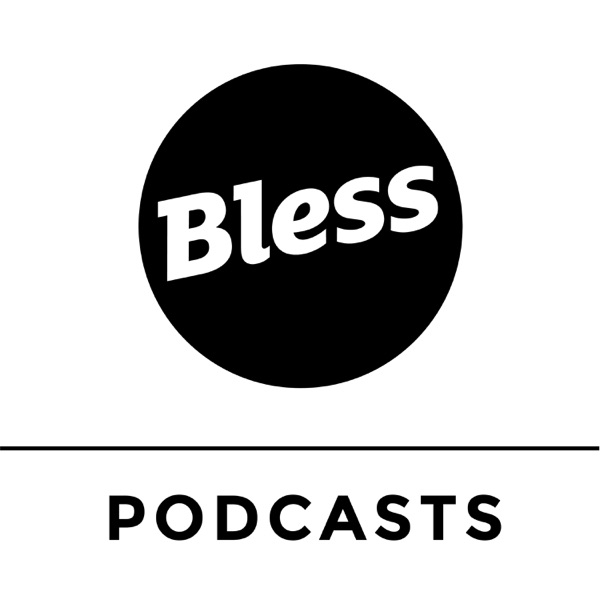 Bless Podcasts