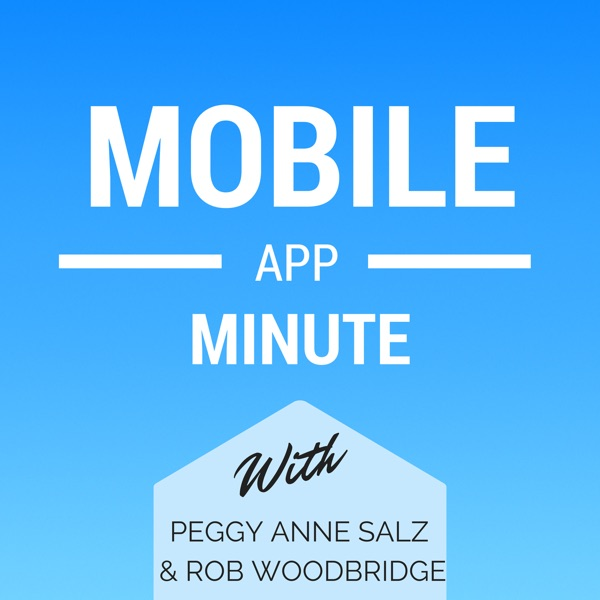 The Mobile App Minute with Rob Woodbridge and Peggy Anne Salz