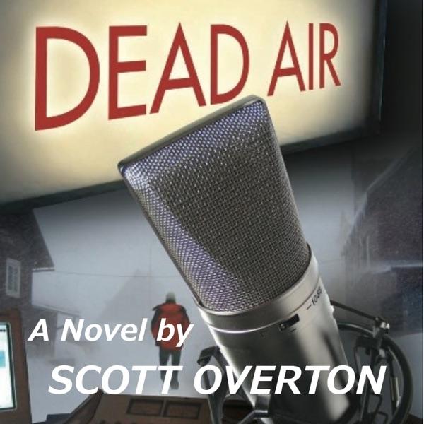 DEAD AIR Novel Podcast - SCOTT OVERTON