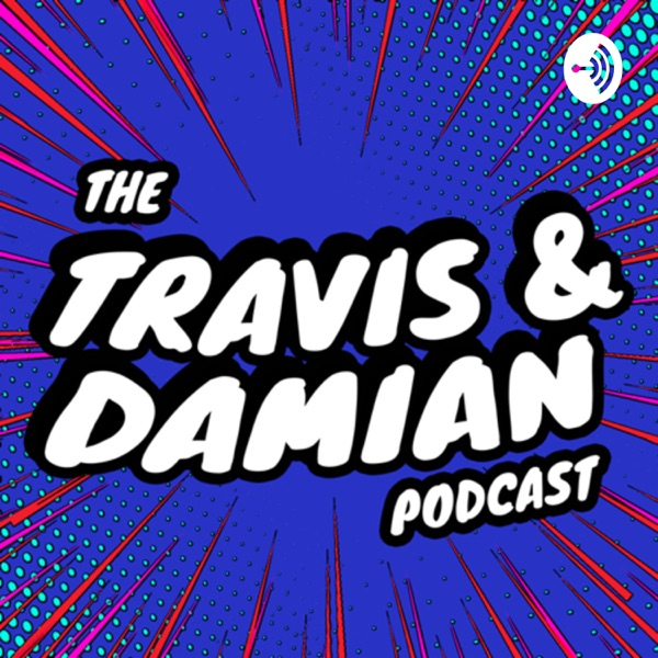 The Travis & Damian Podcast