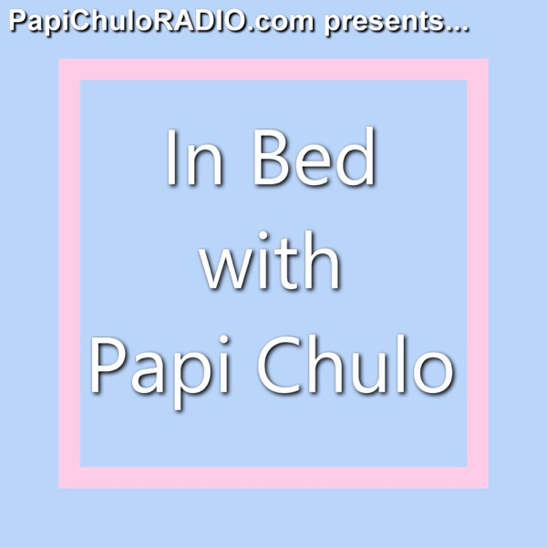 In Bed with Papi Chulo