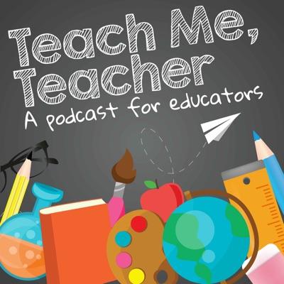 Teach Me, Teacher:Teach Me, Teacher LLC - Education Podcast Network